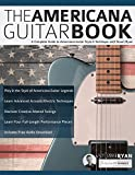 The Americana Guitar Book: A Complete Guide to Americana Guitar Style & Technique with Stuart Ryan: 1 (Learn Americana Guitar)