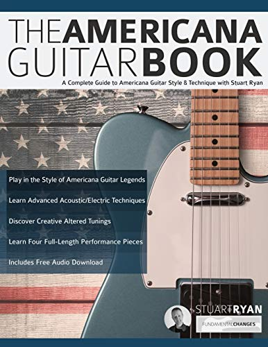 Compare Textbook Prices for The Americana Guitar Book: A Complete Guide to Americana Guitar Style & Technique with Stuart Ryan Learn Americana Guitar  ISBN 9781789332025 by Ryan, Mr Stuart,Alexander, Mr Joseph,Pettingale, Mr Tim