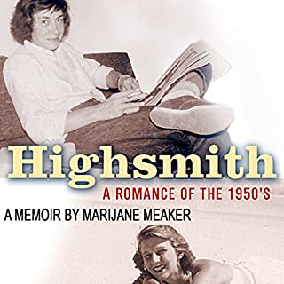 Highsmith: A Romance of the 1950's                   Written by:                                                                                                                                 Marijane Meaker                               Narrated by:                                                                                                                                 Rosemary Benson                      Length: 5 hrs and 58 mins     1 rating     Overall 5.0