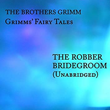 Grimms' Fairy Tales, The Robber Bridegroom, Unabridged Story, by The Brothers Grimm