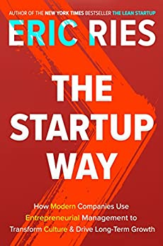 The Startup Way: How Modern Companies Use Entrepreneurial Management to Transform Culture and Drive Long-Term Growth by [Eric Ries]