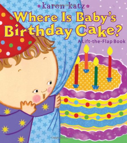 Where Is Baby's Birthday Cake?: A Lift-the-Flap Book (Karen Katz Lift-the-Flap Books)