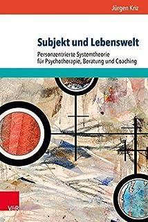Subjekt und Lebenswelt: Personzentrierte Systemtheorie für
