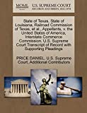 State of Texas, State of Louisiana, Railroad Commission of Texas, et al., Appellants, v. the United States of America, Interstate Commerce Commission. ... of Record with Supporting Pleadings