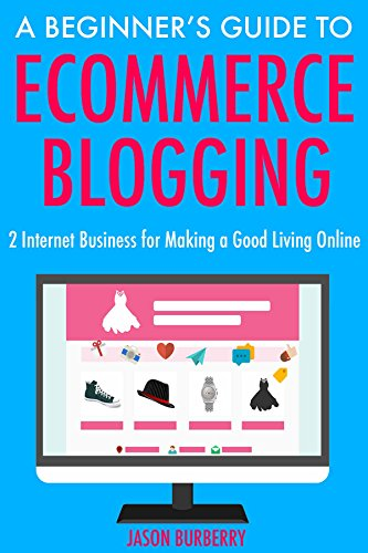 A Beginner's Guide to Ecommerce Blogging: 2 Internet Business for Making a Good Living Online (English Edition)