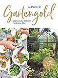 Gartengold: Vegetarische Rezepte rund ums Jahr