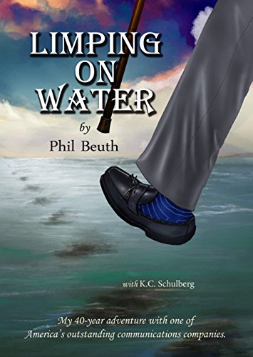 Limping on Water: My 40-year adventure with one of America's outstanding communications companies.