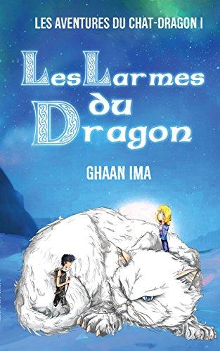 Les Larmes du Dragon: Les aventures du chat-dragon 1: Un roman d'aventure et de fantasy jeunesse avec un chat qui se prend pour un dragon ! (Les aventures du chat - dragon)