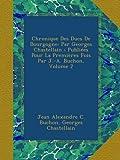 Chronique Des Ducs De Bourgogne: Par Georges Chastellain ; Publiées Pour La Premières Fois Par J.-A. Buchon, Volume 2 (French Edition)
