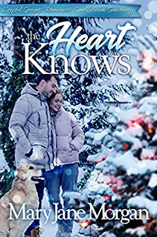 The Heart Knows: Small Town Sanctuary Series, Book 3 (Crystal Springs Romances 11) by [Mary Jane Morgan]