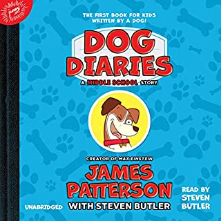 Dog Diaries     A Middle School Story              By:                                                                                                                                 James Patterson,                                                                                        Steven Butler - contributor                               Narrated by:                                                                                                                                 Steven Butler                      Length: 1 hr and 32 mins     5 ratings     Overall 4.6