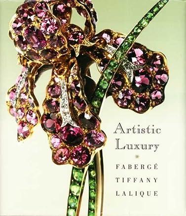 Artistic Luxury: Faberg, Tiffany, Lalique by Stephen Harrison Emmanuel Ducamp Jeannine Falino(2008-11-25)