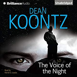 The Voice of the Night                   By:                                                                                                                                 Dean Koontz                               Narrated by:                                                                                                                                 Patrick G. Lawlor                      Length: 8 hrs and 3 mins     200 ratings     Overall 3.8