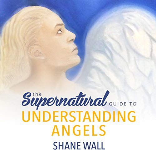 The Supernatural Guide to Understanding Angels audiobook cover art