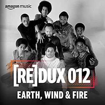 REDUX 012 : Earth, Wind & Fire