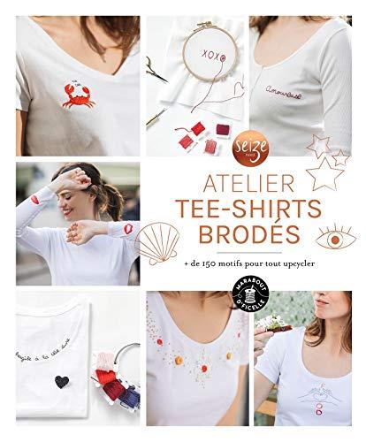 Atelier tee-shirts brodés: + de 150 motifs pour tout upcylcer