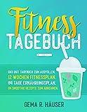 Fitness Tagebuch: Das Diät Tagebuch zum Ausfüllen. 12 Wochen Fitnessplan. 84 Tage Ernährungsplan....