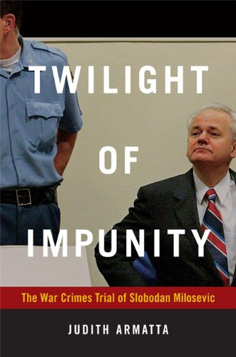 Twilight of Impunity: The War Crimes Trial of Slobodan Milosevic