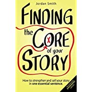 Finding the Core of Your Story: How to strengthen and sell your story in one essential sentence (How to Write a Logline)