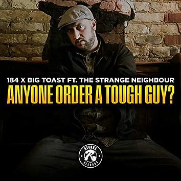 Anyone Order a Tough Guy?