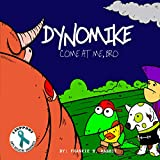 Dynomike: Come At Me, Bro:  (Anti-Bullying Books for Children, Self-Esteem Books, Self Confidence) (Dynomike Teaches Series Book 3)