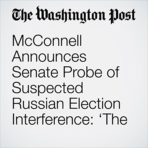 McConnell Announces Senate Probe of Suspected Russian Election Interference: 'The Russians Are Not Our Friends' cover art