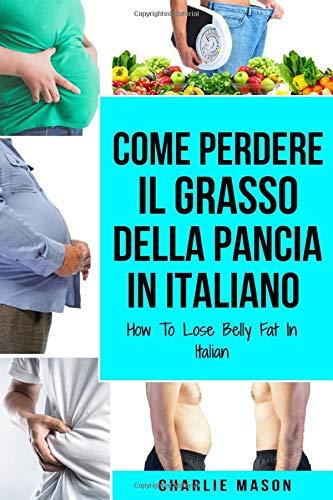 Come Perdere il Grasso della Pancia In italiano/ How To Lose Belly Fat In Italian