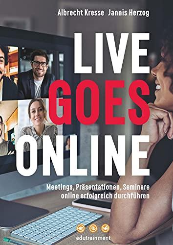 Live Goes Online: Meetings, Präsentationen, Seminare online erfolgreich durchführen