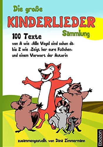 Die große KINDERLIEDER Sammlung: 100 Texte von A wie »Alle Vögel sind schon da« bis Z wie »Zeigt her eure Füßchen« und einem Vorwort der Autorin (German Edition)