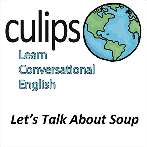 Let's Talk About Soup (English Conversation) | Tsuyoshi Kaneshima
