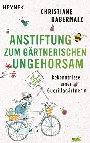 Anstiftung zum gärtnerischen Ungehorsam: Bekenntnisse einer Guerillagärtnerin: Gebt Insekten ein Zuhause! -