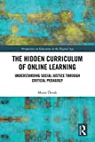 The Hidden Curriculum of Online Learning: Understanding Social Justice through Critical Pedagogy (Perspectives on Education in the Digital Age) (English Edition)