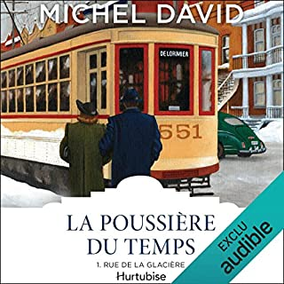 La Poussière du temps - Tome 1     Rue de la Glacière              Written by:                                                                                                                                 Michel David                               Narrated by:                                                                                                                                 Guy Lafrance                      Length: 12 hrs and 6 mins     3 ratings     Overall 4.3
