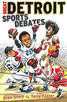 Great Detroit Sports Debates by [Drew Sharp, Terry Foster]