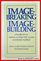 Image-breaking/image-building: A handbook for creative worship with women of Christian tradition 0829804072 Book Cover