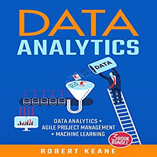 Data Analytics: 3-Book Bundle     Data Analytics + Agile Project Management + Machine Learning              By:                                                                                                                                 Robert Keane                               Narrated by:                                                                                                                                 Mike Davis                      Length: 4 hrs and 11 mins     49 ratings     Overall 4.7