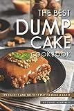 The Best Dump Cake Cookbook: The Easiest and Tastiest...