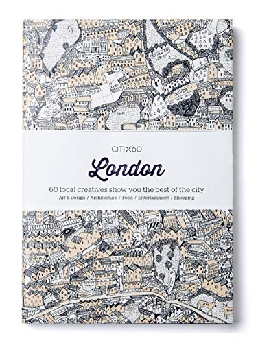 CITIx60 City Guides - London: 60 local creatives bring you the best of the city: New Edition