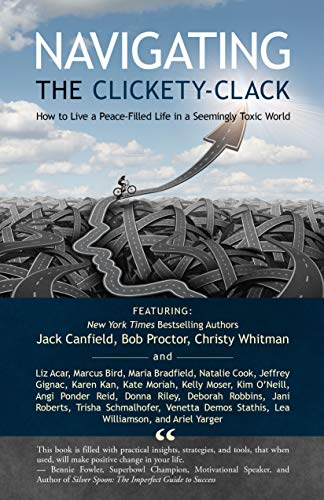 Navigating the Clickety-Clack: How to Live a Peace-Filled Life in a  Seemingly Toxic World - Kindle edition by Leon S., Keith, Canfield, Jack,  Proctor, Bob, Whitman, Christy. Professional & Technical Kindle eBooks @