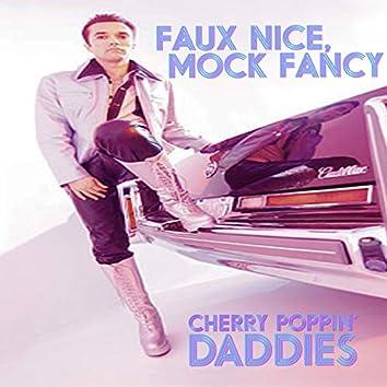 Faux Nice, Mock Fancy