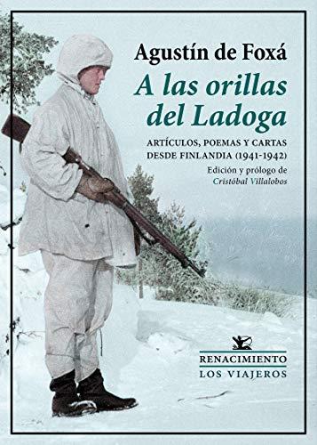 A las orillas del Ladoga: Artículos, poemas y cartas desde Finlandia (1941-1942) (Los viajeros)