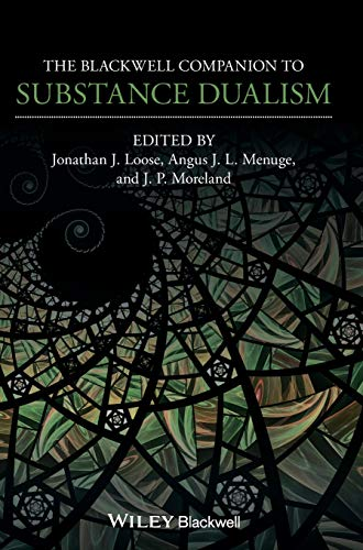 The Blackwell Companion to Substance Dualism (Blackwell Companions to Philosophy)
