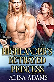 Highlander's Betrayed Princess: A Scottish Medieval Historical Romance