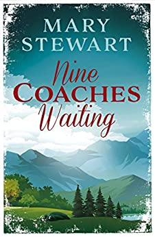 Nine Coaches Waiting: The twisty, unputdownable romantic suspense classic (Mary Stewart Modern Classic) by [Mary Stewart]