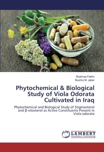 Phytochemical & Biological Study of Viola Odorata Cultivated in Iraq: Phytochemical and Biological Study of Stigmasterol and β-sitosterol as Active Constituents Present in Viola odorata