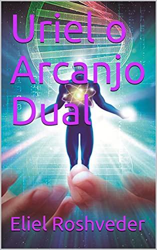 Uriel o Arcanjo Dual (Cabala e esoterismo Livro 1)