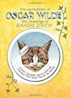 The Quotations Of Oscar Wilde: The Drawings Of Simon Drew