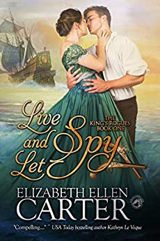 Live and Let Spy (The King's Rogues Book 1) by [Elizabeth Ellen Carter]