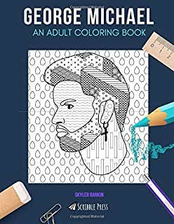 GEORGE MICHAEL: AN ADULT COLORING BOOK: A George Michael Coloring Book For Adults