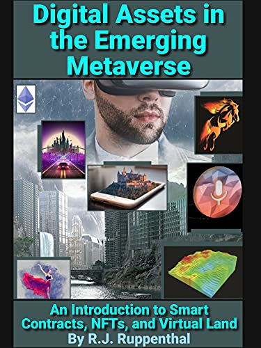 Digital Assets in the Emerging Metaverse: An Introduction to Smart Contracts, NFTs, and Virtual Land (2021 Edition) (English Edition)